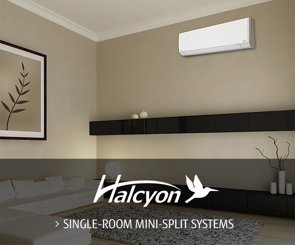 Halcyon™ SINGLE-ROOM MINI-SPLIT SYSTEMS