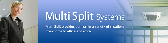 Multi Split provides comfort in a variety of situations from home to office and store.
